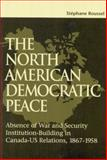The North American Democratic Peace : Absence of War and Security Institutions Building in Canadians-U. S. Relations (1867-1958), Roussel, Stéphane, 0889119392