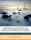 Bibliographie Instructive, Ou Notice de Quelques Livres Rares, Singuliers and Difficiles a Trouver, Jean François Los De Rios, 114900939X