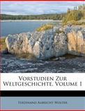 Vorstudien Zur Weltgeschichte, Ferdinand Albrecht Wolter, 1286799392