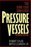 Pressure Vessels : The ASME Code Simplified, Chuse, Robert and Carson, Bryce E., Sr., 0070109397