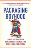 Packaging Boyhood, Sharon Lamb and Mark Tappan, 0312379390