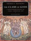 The Clash of Gods - A Reinterpretation of Early Christian Art, Mathews, Thomas F., 0691009392