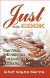 Just the Cook : Trials, Tribulations and Recipes from a Catering Chef, Serda, Chef Clyde, 074142939X