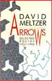 Arrows : Selected Poetry, 1957-1992, Meltzer, David, 0876859392