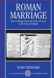 Roman Marriage : Iusti Coniuges from the Time of Cicero to the Time of Ulpian, Treggiari, Susan M., 0198149395