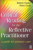 Critical Reading for the Reflective Practitioner, Clarke, Robert and Croft, Peter, 0750639393