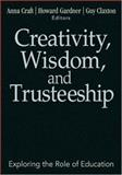 Creativity, Wisdom, and Trusteeship : Exploring the Role of Education, , 1412949394