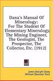 Dana's Manual of Mineralogy : For the Student of Elementary Mineralogy, the Mining Engineer, the Geologist, the Prospector, the Collector, Etc. (1912), Dana, James Dwight and Ford, William Ebenezer, 1437009395