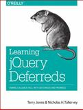 Learning JQuery Deferreds : Taming Callback Hell with Deferreds and Promises, Jones, Terry and Tollervey, Nicholas H., 1449369391