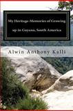 My Heritage- Memories of Growing up in Guyana, South America, Alwin Kalli, 1463669399