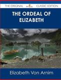 The Ordeal of Elizabeth - the Original Classic Edition, Elizabeth Von Arnim, 148643939X