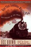 Hear That Lonesome Whistle Blow : Railroads in the West, Brown, Dee Alexander, 0671899392