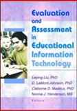 Evaluation and Assessment in Educational Information Technology, D Lamont Johnson, Cleborne D Maddux, Leping Liu, Norma Henderson, 0789019396