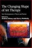 The Changing Shape of Art Therapy : New Developments in Theory and Practice, , 1853029394