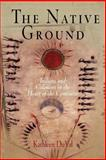 The Native Ground : Indians and Colonists in the Heart of the Continent, DuVal, Kathleen, 0812219392