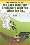 You Can't Take Your Credit Card with You When You Go..., Anna Coffer, 1477299394