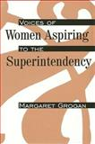 Voices of Women Aspiring to the Superintendency, Grogan, Margaret, 0791429393