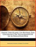 Dauer Und Klang: Ein Beitrag Zur Geschichte De Vocalquantität Im Altfranzösischen, Bernhard Aegidius Konrad ten Brink, 1141269392
