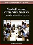 Blended Learning Environments for Adults : Evaluations and Frameworks, Panagiotes S. Anastasiades, 1466609397