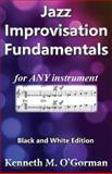 Jazz Improvisation Fundamentals, Kenneth O'Gorman, 1494329395