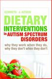 Dietary Interventions in Autism Spectrum Disorders : Why They Work When They Do, Why They Don't When They Don't, Aitken, Kenneth J., 1843109395