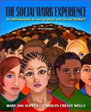 The Social Work Experience : An Introduction to Social Work and Social Welfare, Suppes, Mary Ann and Wells, Carolyn Cressy, 0205569390