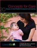 Concepts for Care : 20 Essays on Infant/Toddler Development and Learning, , 0914409395