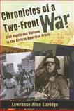 Chronicles of a Two-Front War : Civil Rights and Vietnam in the African American Press, Eldridge, Lawrence Allen, 082621939X