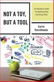 Not a Toy, but a Tool, Carrie Thornthwaite, 1475809395
