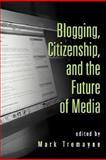 Blogging, Citizenship, and the Future of Media, , 0415979390