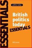 Essentials of British Politics Today, Jones, Bill, 071907939X