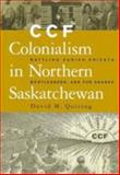 CCF Colonialism in Northern Saskatchewan : Battling Parish Priests, Bootleggers, and Fur Sharks, Quiring, David M., 0774809396