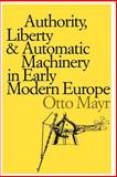 Authority, Liberty and Automatic Machinery in Early Modern Europe, Mayr, Otto, 0801839394