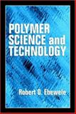Polymer Science and Technology, Ebewele, Robert O., 0849389399