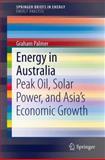 Energy in Australia : Peak Oil, Solar Power, and Asia's Economic Growth, Palmer, Graham, 3319029398