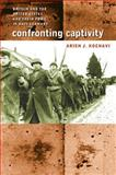 Confronting Captivity : Britain and the United States and Their POWs in Nazi Germany, Kochavi, Arieh J., 0807829404