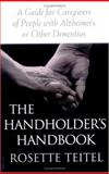 The Handholder's Handbook : A Guide for Caregivers of People with Alzheimer's or Other Dementias, Teitel, Rosette, 0813529409
