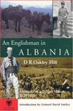 An Englishman in Albania : Memoirs of a British Officer 1929-1955, Oakley-Hill, D. R., 1850439400