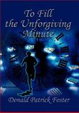 To Fill the Unforgiving Minute, Donald Foster, 0595659403