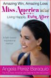 Amazing Win, Amazing Loss : Miss America Living Happily, EVEN After, Angela Perez Baraquio, 0990359409
