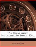 Die Universität Heidelberg Im Jahre 1804  (German Edition), W. Dittenberger, 1148379401