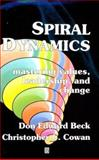 Spiral Dynamics : Mastering Values, Leadership and Change, Beck, Don Edward and Cowan, Christopher C., 1557869405