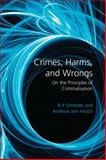Crimes, Harms, and Wrongs : On the Principles of Criminalisation, Simester, A. P. and von Hirsch, Andreas, 1841139408