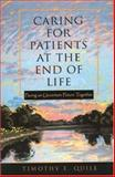 Caring for Patients at the End of Life : Facing an Uncertain Future Together, Quill, Timothy E., 0195139402