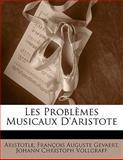Les Problèmes Musicaux D'Aristote, Aristotle and François Auguste Gevaert, 1142189406