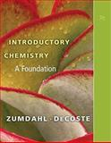 Introductory Chemistry : A Foundation, Zumdahl, Steven S. and DeCoste, Donald J., 1439049408