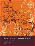 How to Read Chinese Poetry : A Guided Anthology, Cai, Zong-Qi, 0231139403
