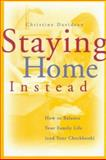 Staying Home Instead : How to Balance Your Family Life (and Your Checkbook), Davidson, Christine, 0787939404