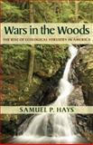 Wars in the Woods : The Rise of Ecological Forestry in America, Hays, Samuel P., 0822959402