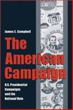 The American Campaign : U. S. Presidential Campaigns and the National Vote, Campbell, James E., 089096940X